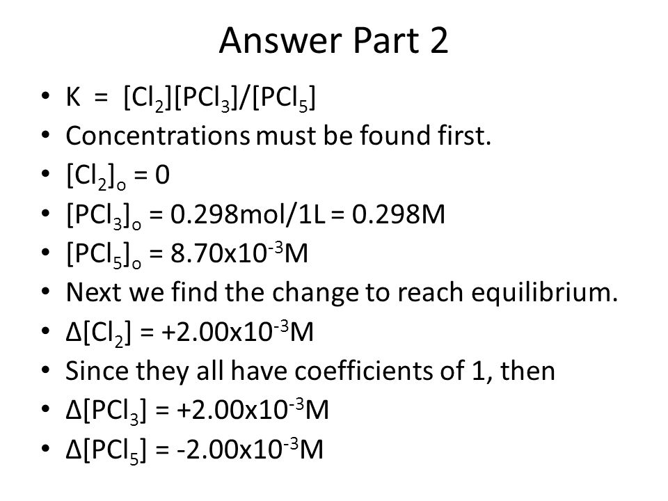Answer Part 2 K = [Cl2][PCl3]/[PCl5]